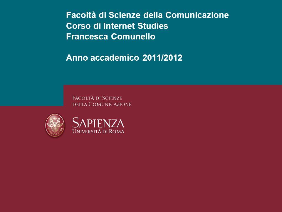 Facoltà di Scienze della Comunicazione Corso di Internet Studies Francesca Comunello Anno accademico 2011/2012