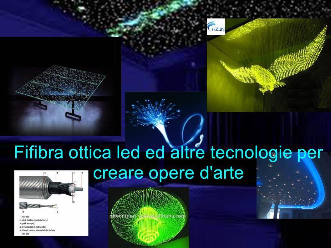 Fifibra ottica led ed altre tecnologie per creare opere d'arte
