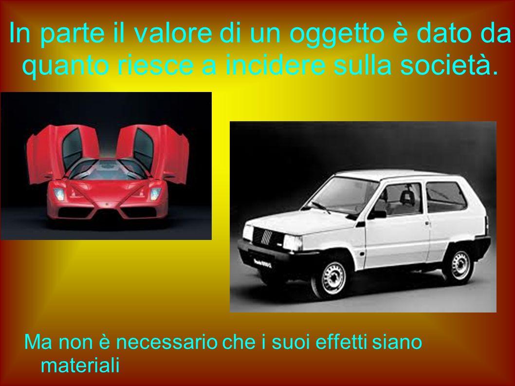 In parte il valore di un oggetto è dato da quanto riesce a incidere sulla società. Ma non è necessario che i suoi effetti siano materiali