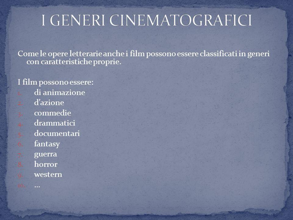 Come le opere letterarie anche i film possono essere classificati in generi con caratteristiche proprie. I film possono essere: 1. di animazione 2. da