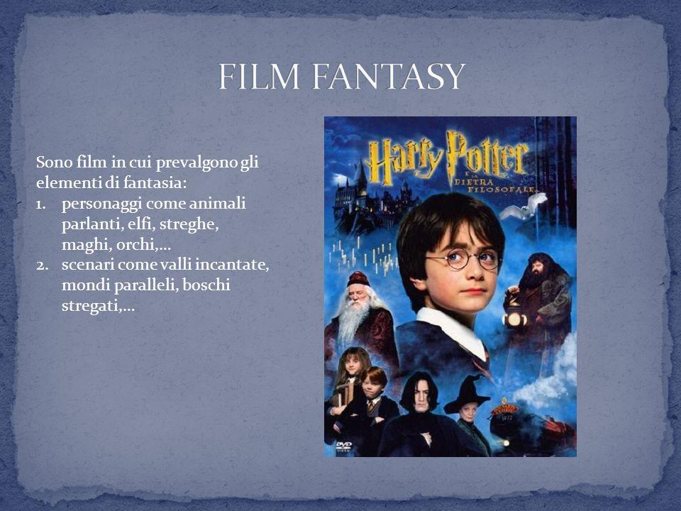 Sono film in cui prevalgono gli elementi di fantasia: 1.personaggi come animali parlanti, elfi, streghe, maghi, orchi,… 2.scenari come valli incantate