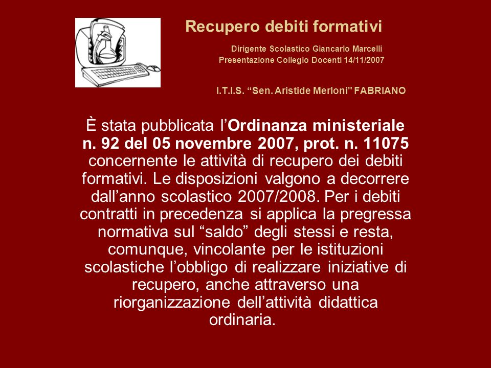 Recupero debiti formativi Dirigente Scolastico Giancarlo Marcelli Presentazione Collegio Docenti 14/11/2007 I.T.I.S. Sen. Aristide Merloni