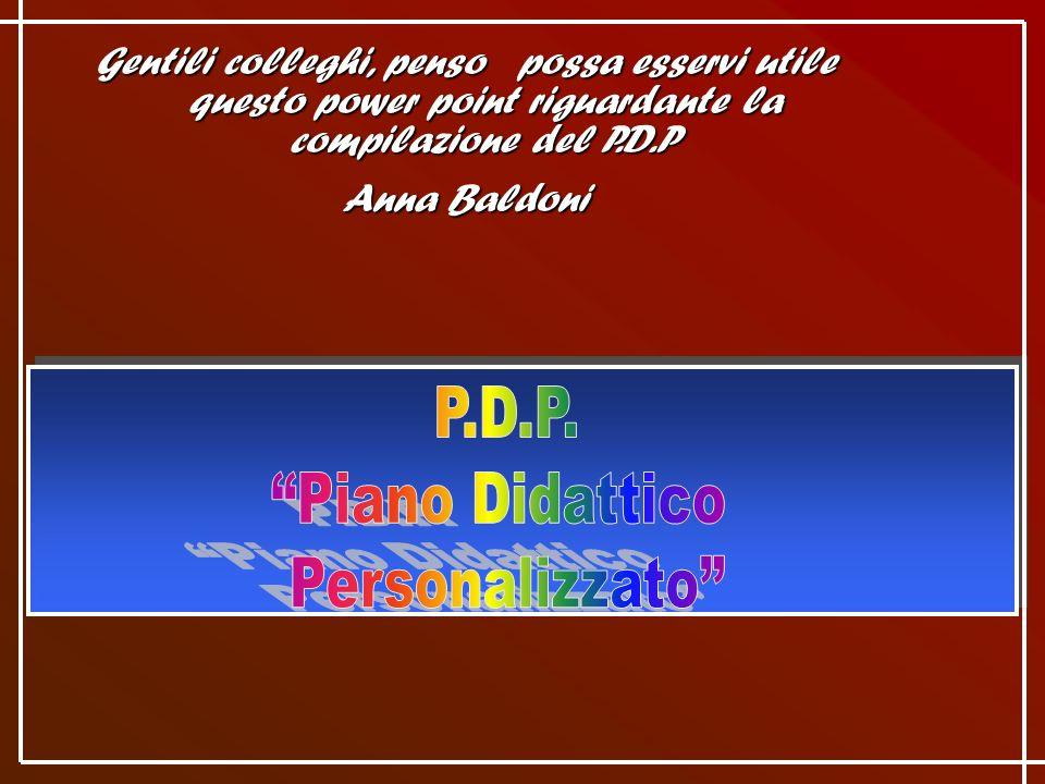 Gentili colleghi, penso possa esservi utile questo power point riguardante la compilazione del P.D.P Anna Baldoni