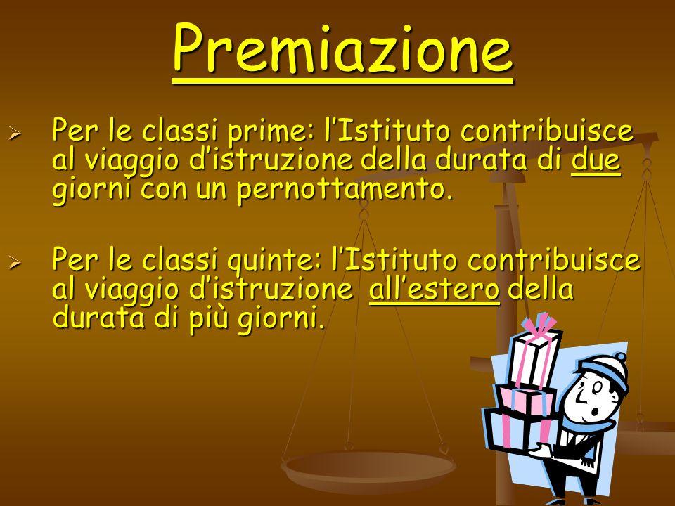 Premiazione Per le classi prime: lIstituto contribuisce al viaggio distruzione della durata di due giorni con un pernottamento. Per le classi prime: l