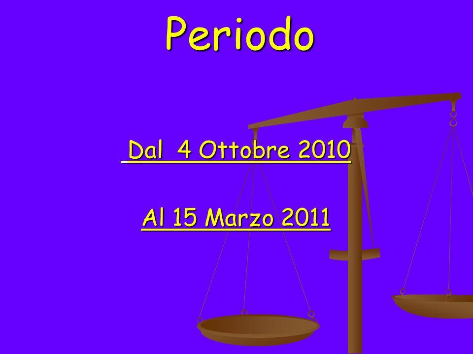 Periodo Dal 4 Ottobre 2010 Dal 4 Ottobre 2010 Al 15 Marzo 2011