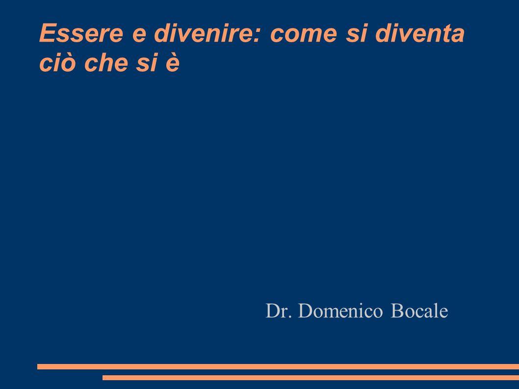 Essere e divenire: come si diventa ciò che si è Dr. Domenico Bocale