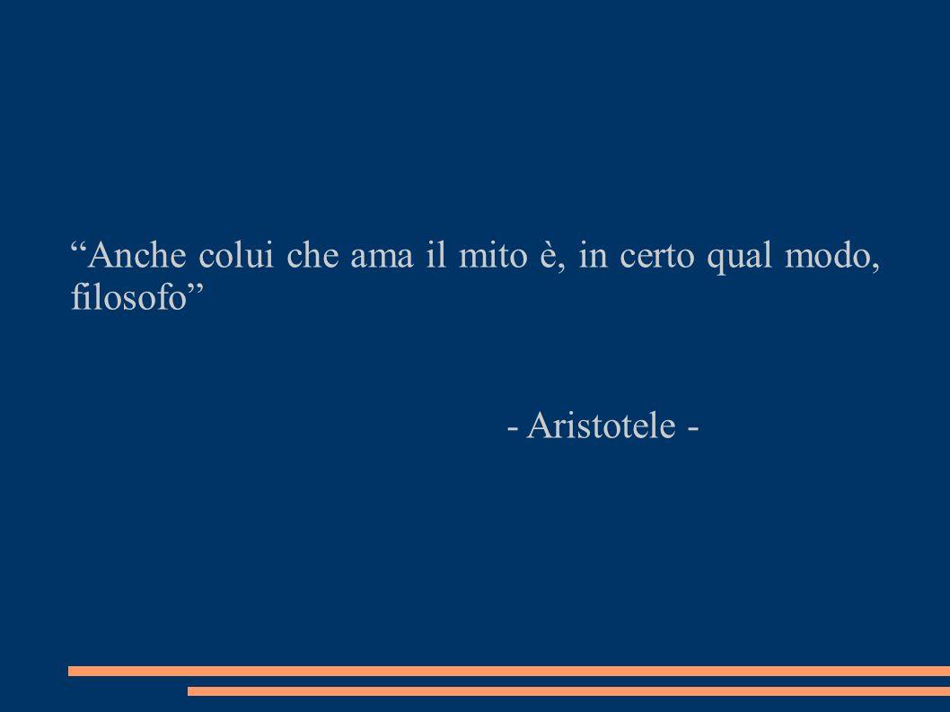 Anche colui che ama il mito è, in certo qual modo, filosofo - Aristotele -