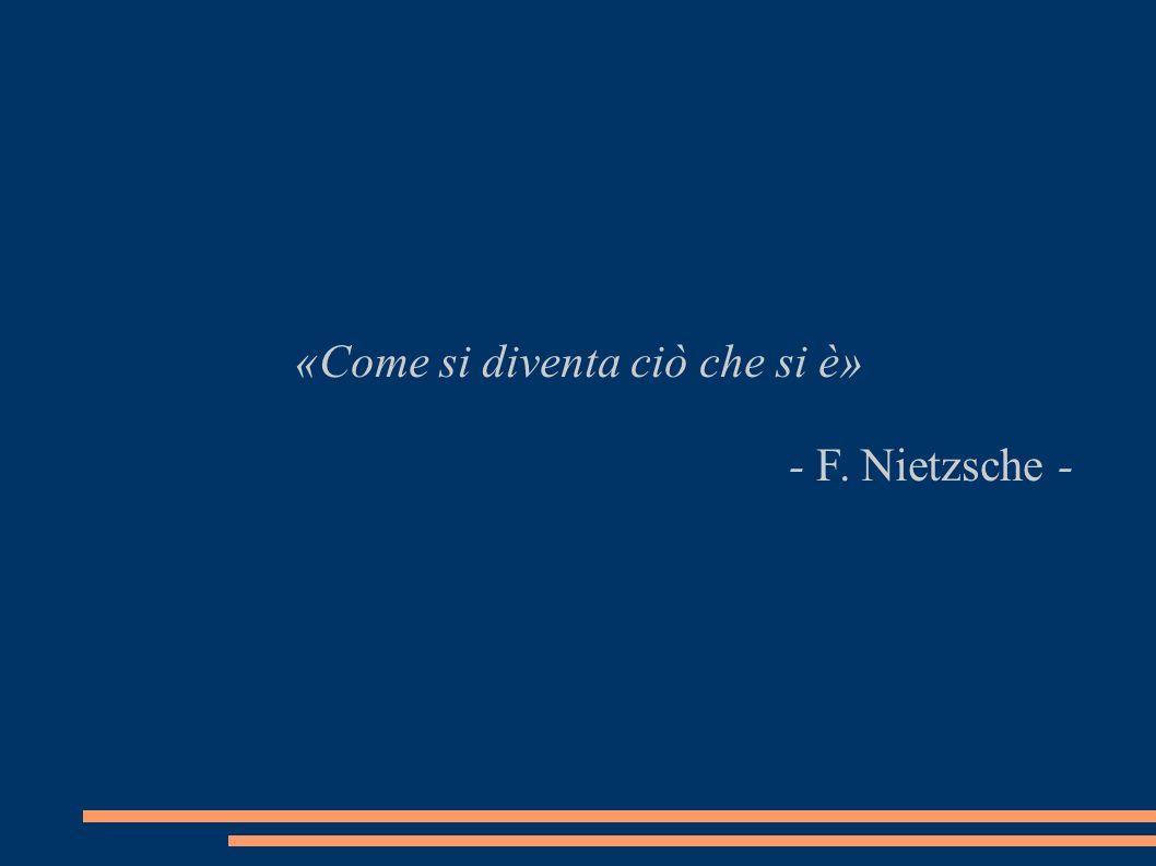 «Come si diventa ciò che si è» - F. Nietzsche -