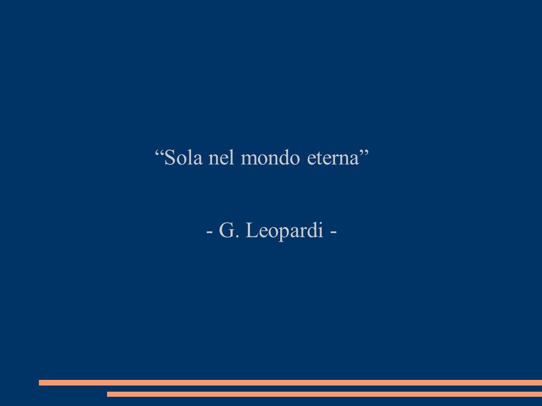 Sola nel mondo eterna - G. Leopardi -