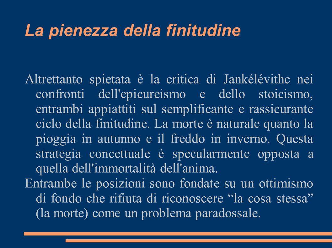 La pienezza della finitudine Altrettanto spietata è la critica di Jankélévithc nei confronti dell'epicureismo e dello stoicismo, entrambi appiattiti s