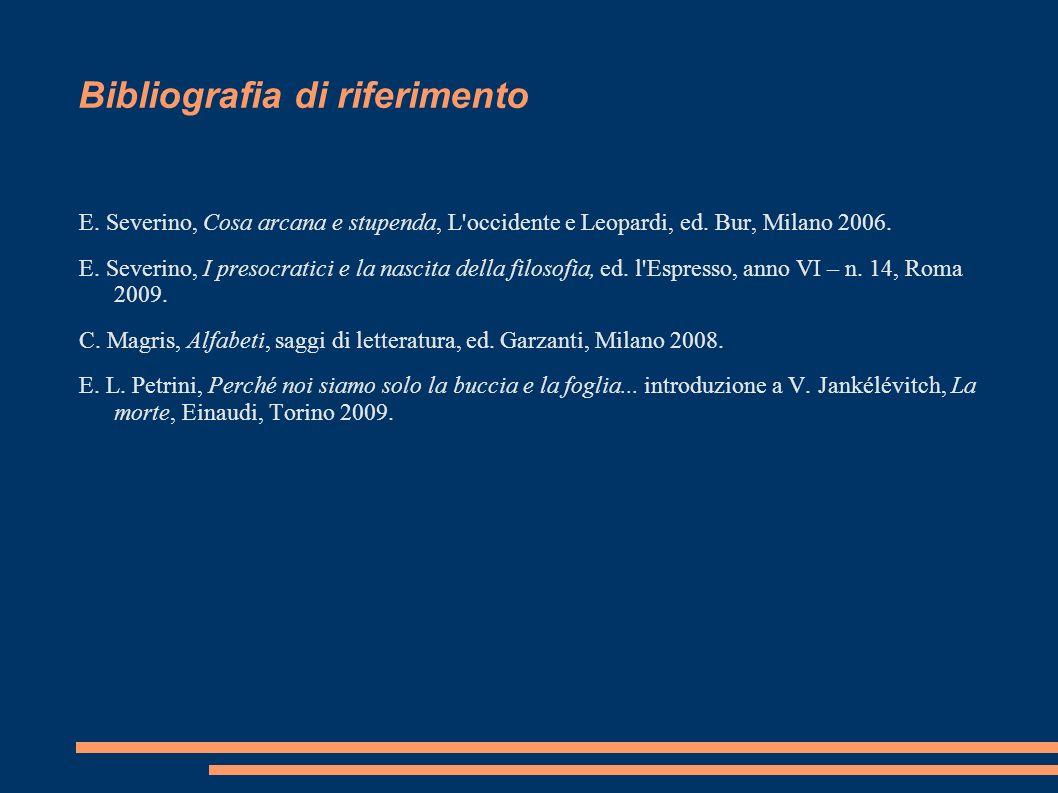 Bibliografia di riferimento E. Severino, Cosa arcana e stupenda, L'occidente e Leopardi, ed. Bur, Milano 2006. E. Severino, I presocratici e la nascit