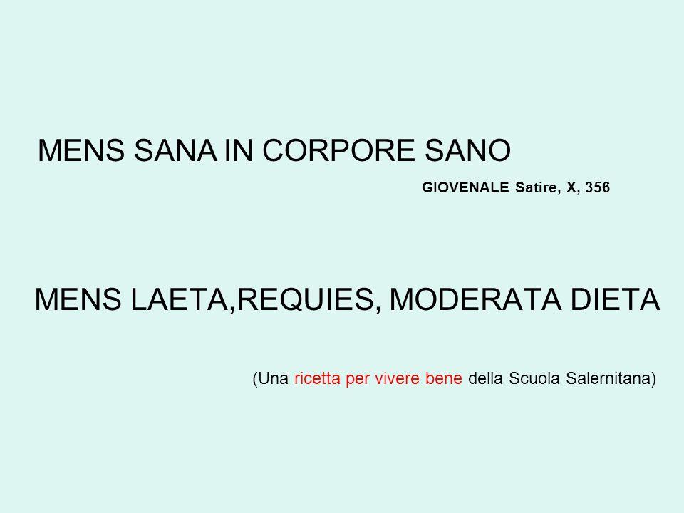 MENS LAETA,REQUIES, MODERATA DIETA (Una ricetta per vivere bene della Scuola Salernitana) MENS SANA IN CORPORE SANO GIOVENALE Satire, X, 356