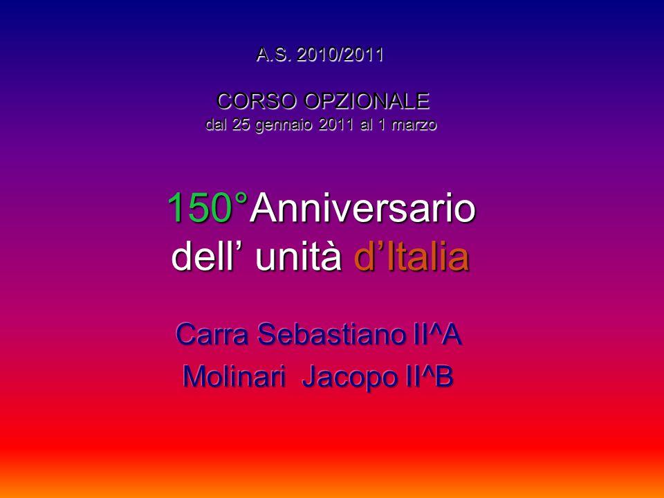 A.S. 2010/2011 CORSO OPZIONALE dal 25 gennaio 2011 al 1 marzo 150°Anniversario dellunitàdItalia A.S. 2010/2011 CORSO OPZIONALE dal 25 gennaio 2011 al