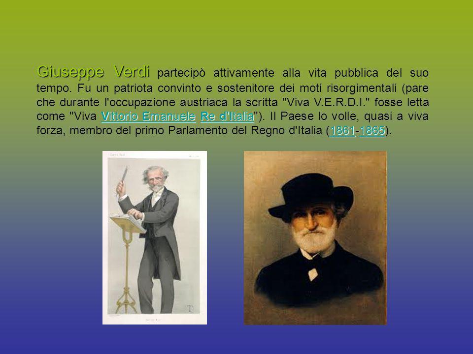 Giuseppe Verdi partecipò attivamente alla vita pubblica del suo tempo. Fu un patriota convinto e sostenitore dei moti risorgimentali (pare che durante