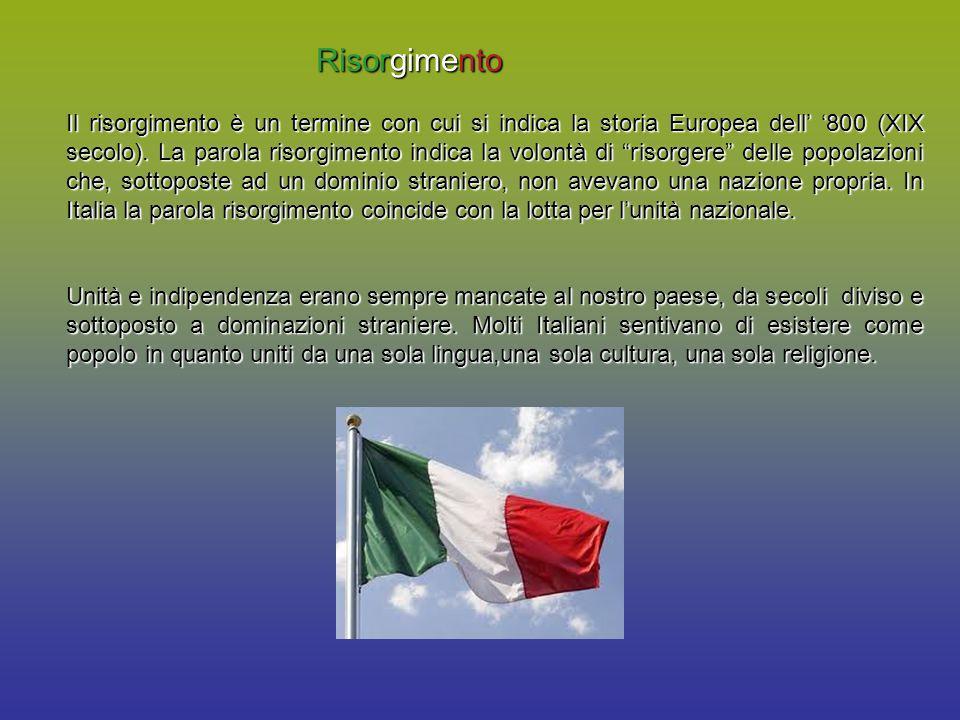 Risorgimento Il risorgimento è un termine con cui si indica la storia Europea dell 800 (XIX secolo). La parola risorgimento indica la volontà di risor
