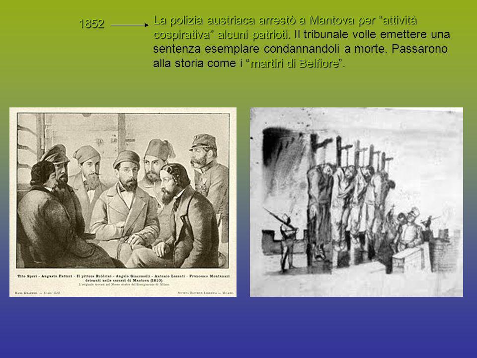 1852 La polizia austriaca arrestò a Mantova per attività cospirativa alcuni patrioti. martiri di Belfiore La polizia austriaca arrestò a Mantova per a