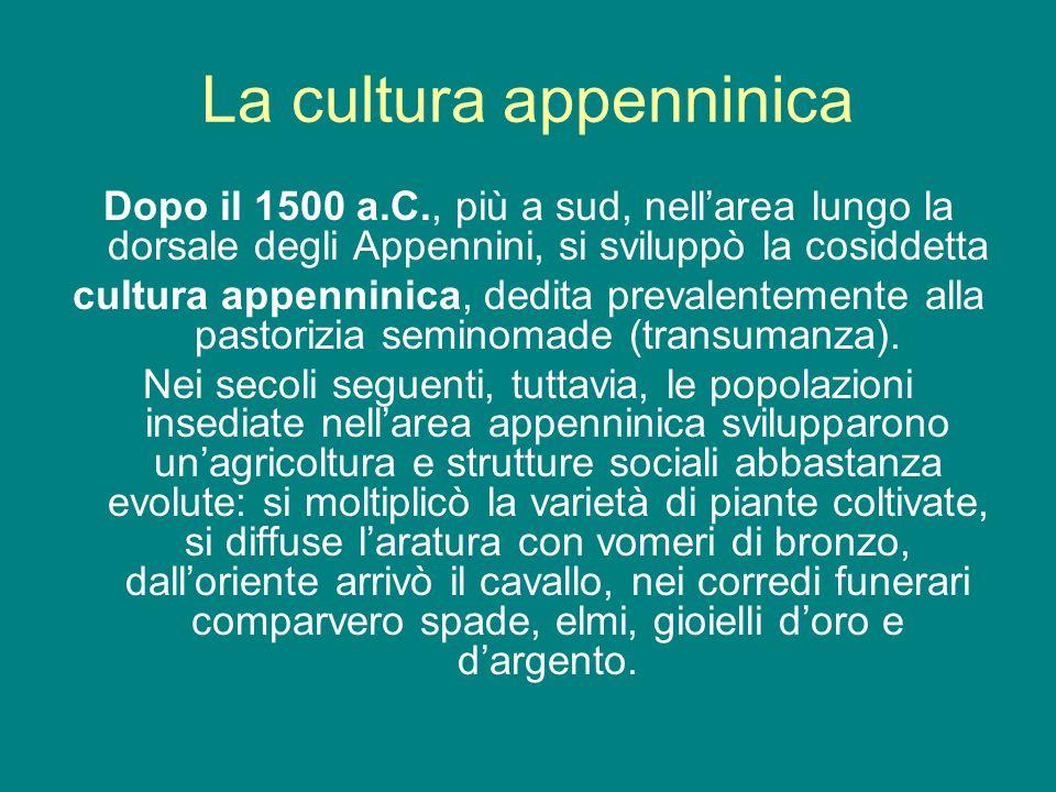 La cultura appenninica Dopo il 1500 a.C., più a sud, nellarea lungo la dorsale degli Appennini, si sviluppò la cosiddetta cultura appenninica, dedita