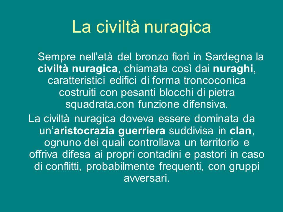 La civiltà nuragica Sempre nelletà del bronzo fiorì in Sardegna la civiltà nuragica, chiamata così dai nuraghi, caratteristici edifici di forma tronco