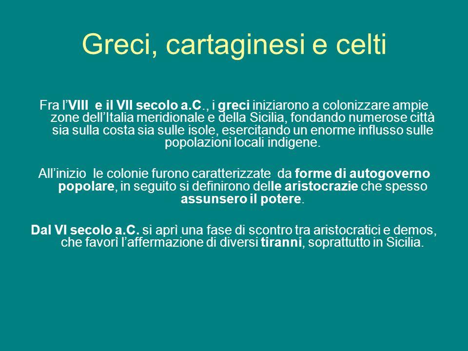 Greci, cartaginesi e celti Fra lVIII e il VII secolo a.C., i greci iniziarono a colonizzare ampie zone dellItalia meridionale e della Sicilia, fondand