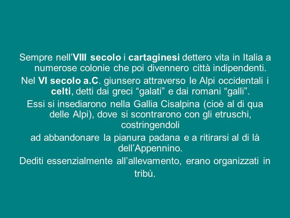 Sempre nellVIII secolo i cartaginesi dettero vita in Italia a numerose colonie che poi divennero città indipendenti. Nel VI secolo a.C. giunsero attra
