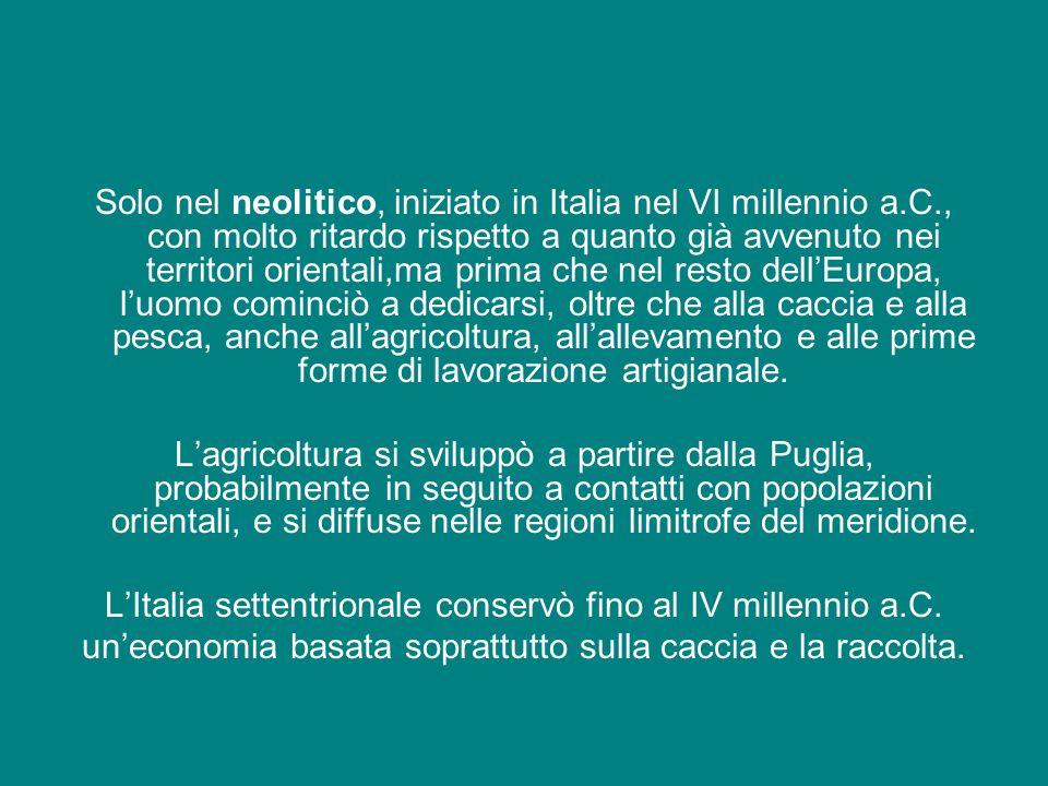Solo nel neolitico, iniziato in Italia nel VI millennio a.C., con molto ritardo rispetto a quanto già avvenuto nei territori orientali,ma prima che ne