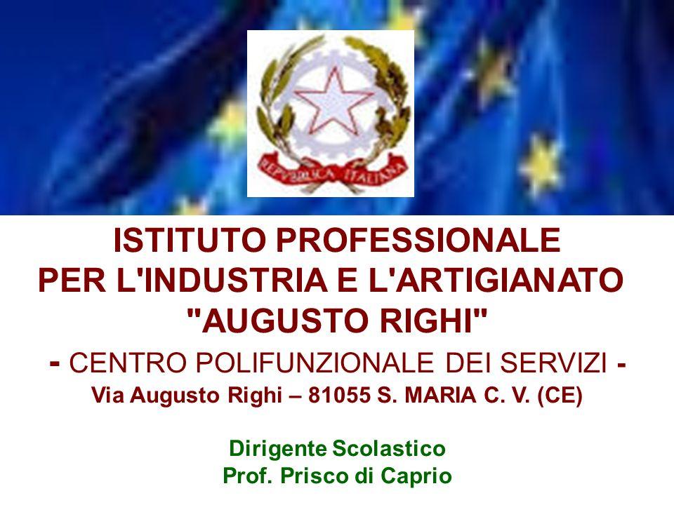 ISTITUTO PROFESSIONALE PER L INDUSTRIA E L ARTIGIANATO AUGUSTO RIGHI - CENTRO POLIFUNZIONALE DEI SERVIZI - Via Augusto Righi – 81055 S.