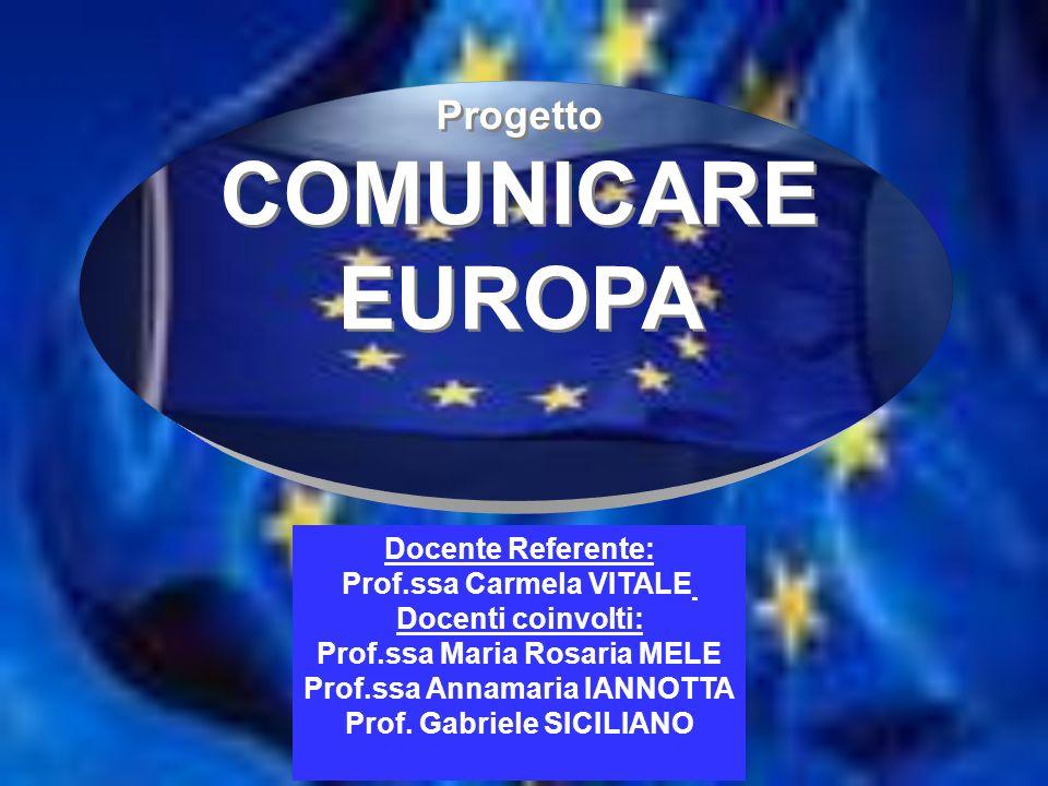 Progetto COMUNICARE EUROPA Progetto COMUNICARE EUROPA Docenti coinvolti: Prof.ssa Maria Rosaria MELE Prof.ssa Annamaria IANNOTTA Prof.