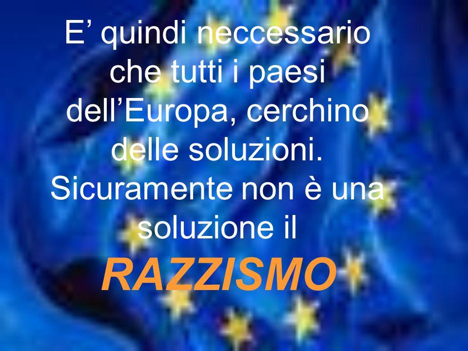 E quindi neccessario che tutti i paesi dellEuropa, cerchino delle soluzioni.