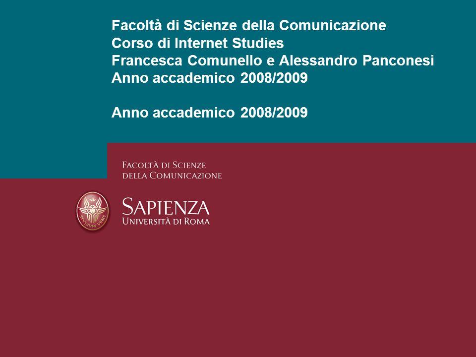 Facoltà di Scienze della Comunicazione Corso di Internet Studies Francesca Comunello e Alessandro Panconesi Anno accademico 2008/2009