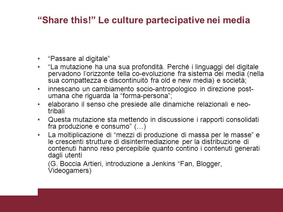 Share this! Le culture partecipative nei media Passare al digitale La mutazione ha una sua profondità. Perché i linguaggi del digitale pervadono loriz