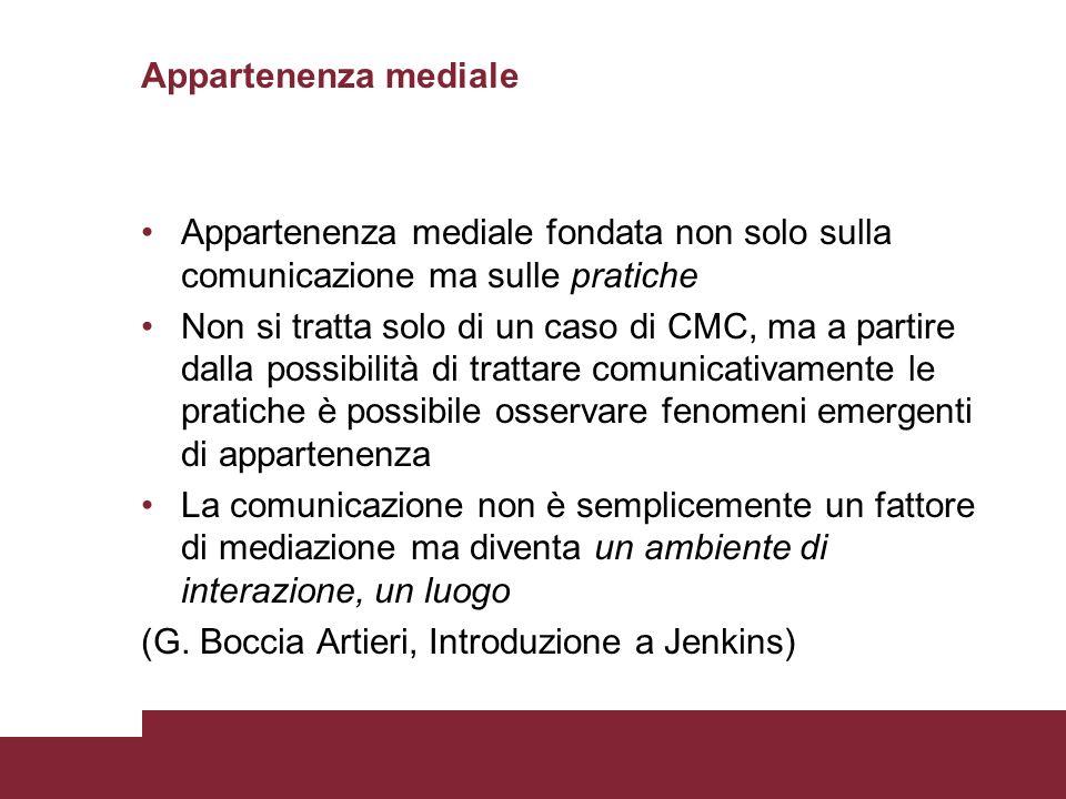 Appartenenza mediale Appartenenza mediale fondata non solo sulla comunicazione ma sulle pratiche Non si tratta solo di un caso di CMC, ma a partire da
