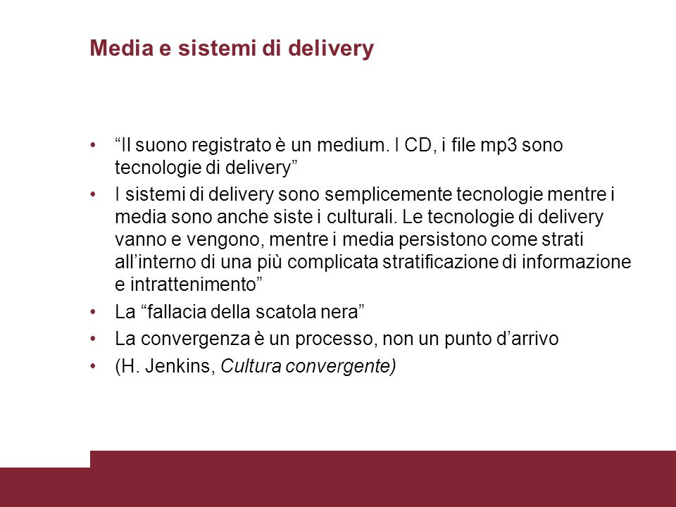 Media e sistemi di delivery Il suono registrato è un medium. I CD, i file mp3 sono tecnologie di delivery I sistemi di delivery sono semplicemente tec