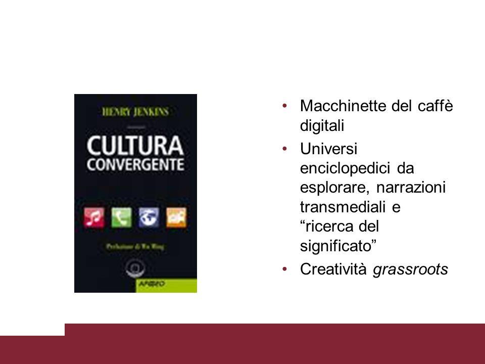 Macchinette del caffè digitali Universi enciclopedici da esplorare, narrazioni transmediali e ricerca del significato Creatività grassroots