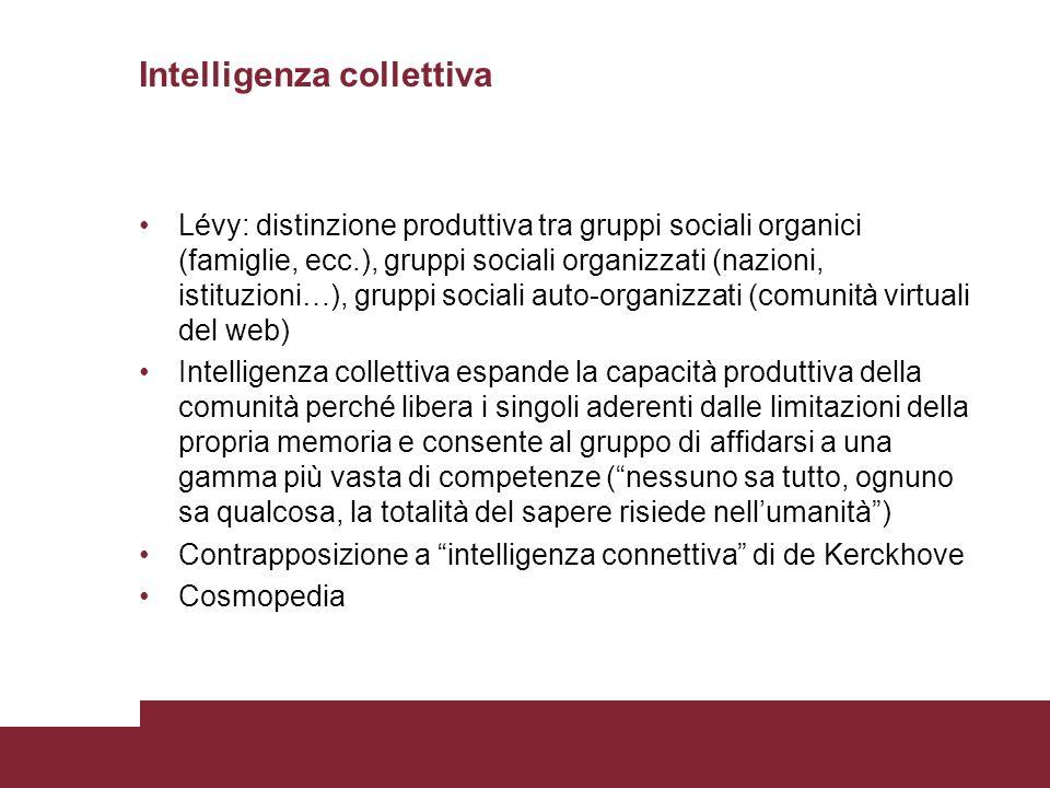 Intelligenza collettiva Lévy: distinzione produttiva tra gruppi sociali organici (famiglie, ecc.), gruppi sociali organizzati (nazioni, istituzioni…),