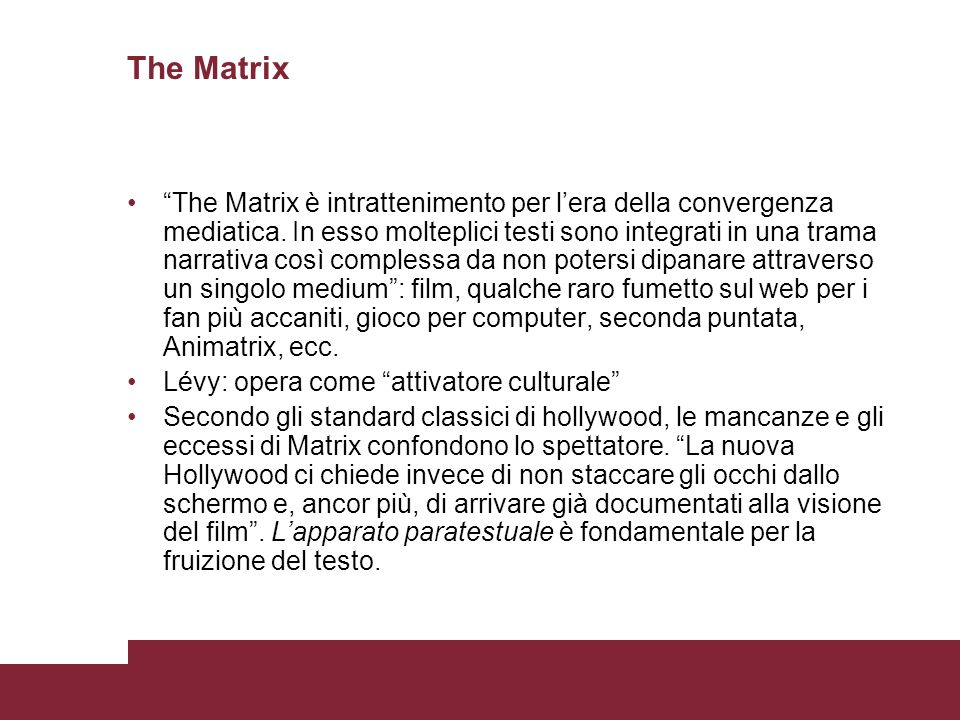 The Matrix The Matrix è intrattenimento per lera della convergenza mediatica. In esso molteplici testi sono integrati in una trama narrativa così comp
