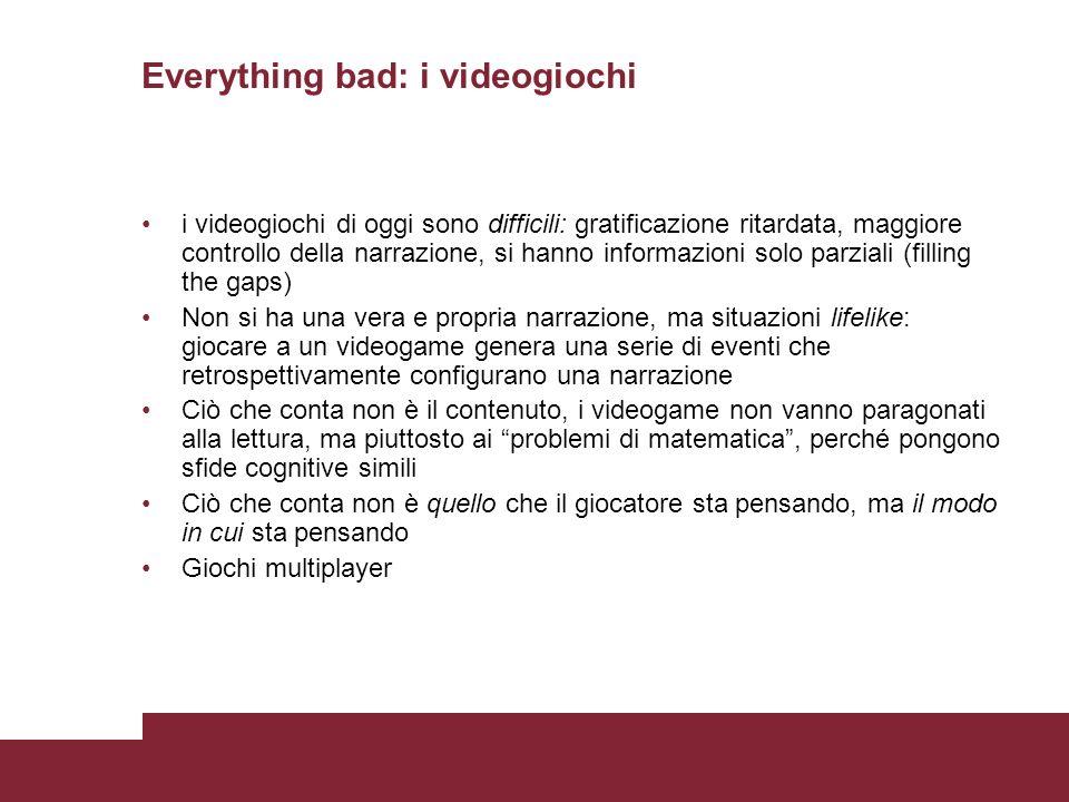 Everything bad: i videogiochi i videogiochi di oggi sono difficili: gratificazione ritardata, maggiore controllo della narrazione, si hanno informazio