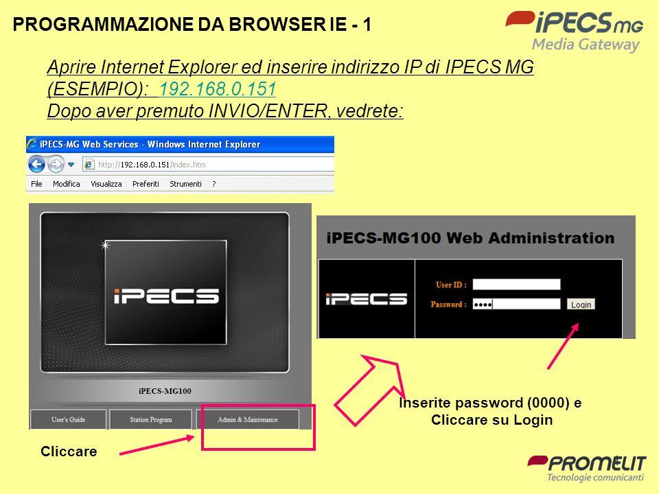 4 PROGRAMMAZIONE DA BROWSER IE - 1 Aprire Internet Explorer ed inserire indirizzo IP di IPECS MG (ESEMPIO): 192.168.0.151192.168.0.151 Dopo aver premu