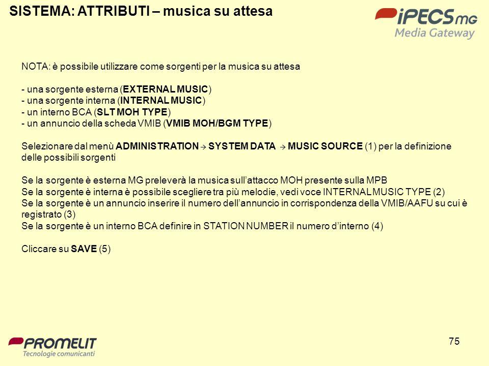 75 SISTEMA: ATTRIBUTI – musica su attesa NOTA: è possibile utilizzare come sorgenti per la musica su attesa - una sorgente esterna (EXTERNAL MUSIC) -