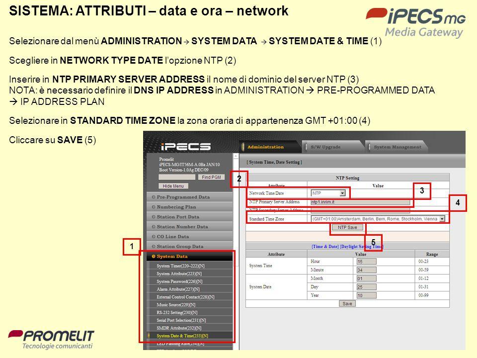 78 SISTEMA: ATTRIBUTI – data e ora – network 1 3 2 4 Selezionare dal menù ADMINISTRATION SYSTEM DATA SYSTEM DATE & TIME (1) Scegliere in NETWORK TYPE