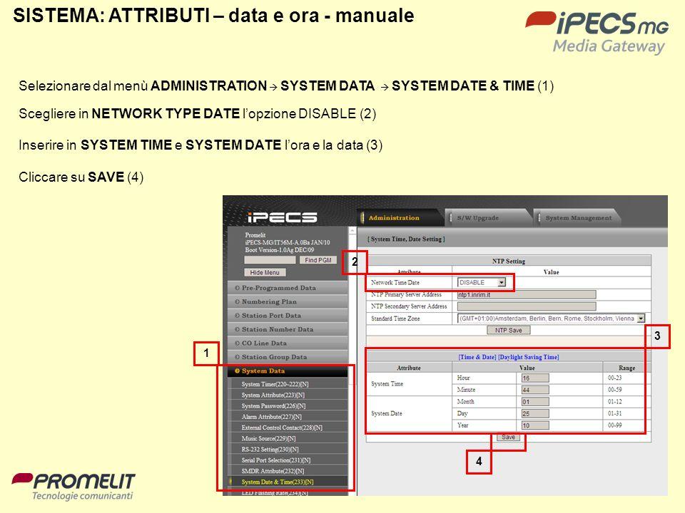 79 SISTEMA: ATTRIBUTI – data e ora - manuale 1 4 3 Selezionare dal menù ADMINISTRATION SYSTEM DATA SYSTEM DATE & TIME (1) Scegliere in NETWORK TYPE DA