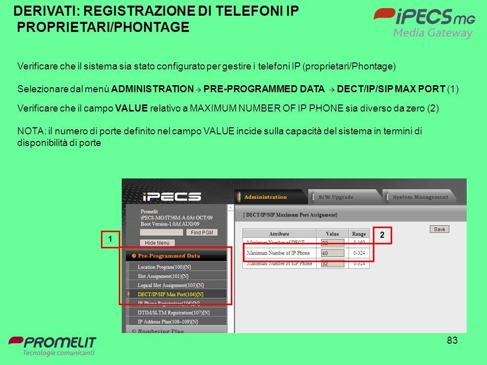 83 DERIVATI: REGISTRAZIONE DI TELEFONI IP PROPRIETARI/PHONTAGE Verificare che il sistema sia stato configurato per gestire i telefoni IP (proprietari/
