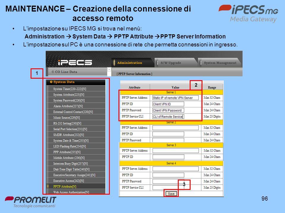 96 Limpostazione su IPECS MG si trova nel menù: Administration System Data PPTP Attribute PPTP Server Information Limpostazione sul PC è una connessio