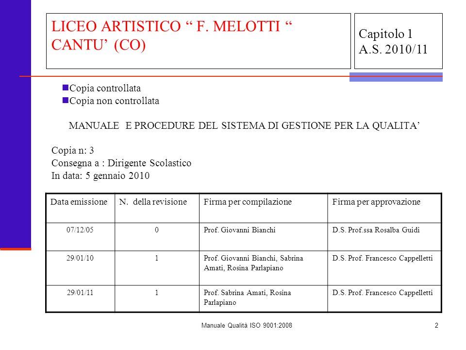 Manuale Qualità ISO 9001:20082 Capitolo 1 A.S. 2010/11 LICEO ARTISTICO F. MELOTTI CANTU (CO) Copia controllata Copia non controllata MANUALE E PROCEDU