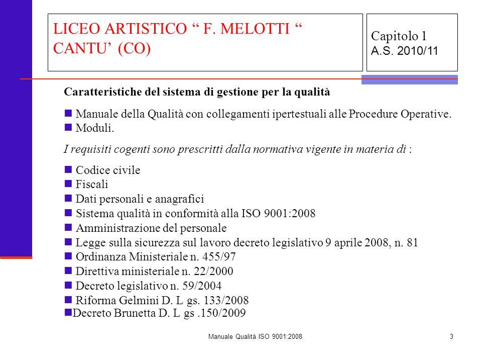 Manuale Qualità ISO 9001:20083 Capitolo 1 A.S. 2010/11 LICEO ARTISTICO F. MELOTTI CANTU (CO) Caratteristiche del sistema di gestione per la qualità Ma