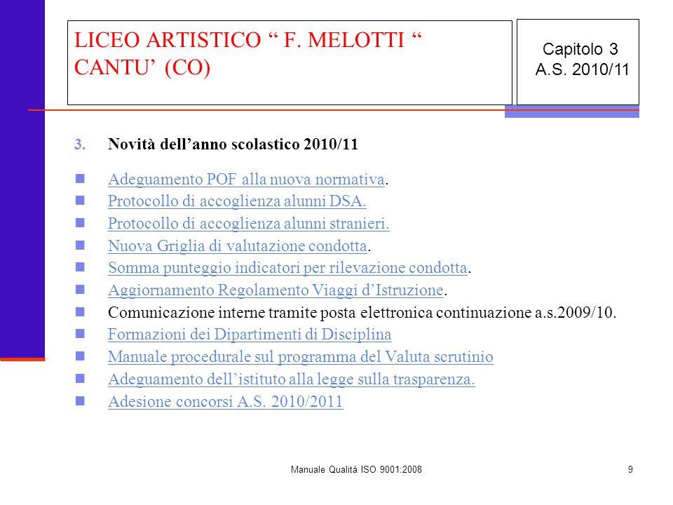 Manuale Qualità ISO 9001:20089 3. Novità dellanno scolastico 2010/11 Adeguamento POF alla nuova normativa. Adeguamento POF alla nuova normativa Protoc