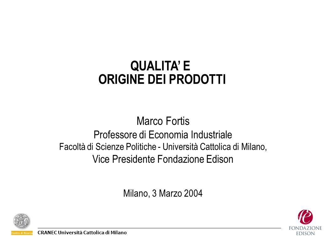 CRANEC Università Cattolica di Milano QUALITA E ORIGINE DEI PRODOTTI Marco Fortis Professore di Economia Industriale Facoltà di Scienze Politiche - Un