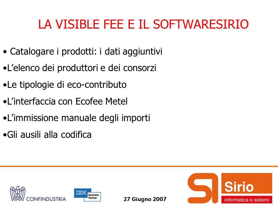 27 Giugno 2007 LA VISIBLE FEE E IL SOFTWARESIRIO Catalogare i prodotti: i dati aggiuntivi Lelenco dei produttori e dei consorzi Le tipologie di eco-co