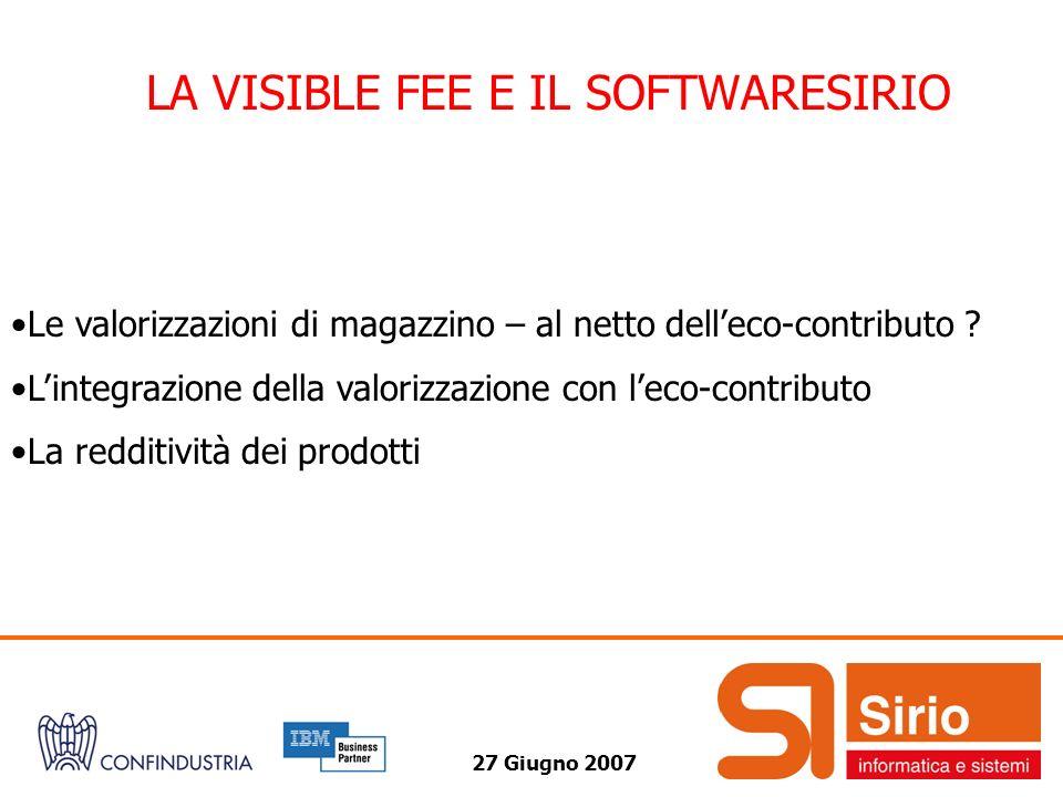27 Giugno 2007 LA VISIBLE FEE E IL SOFTWARESIRIO Le valorizzazioni di magazzino – al netto delleco-contributo .