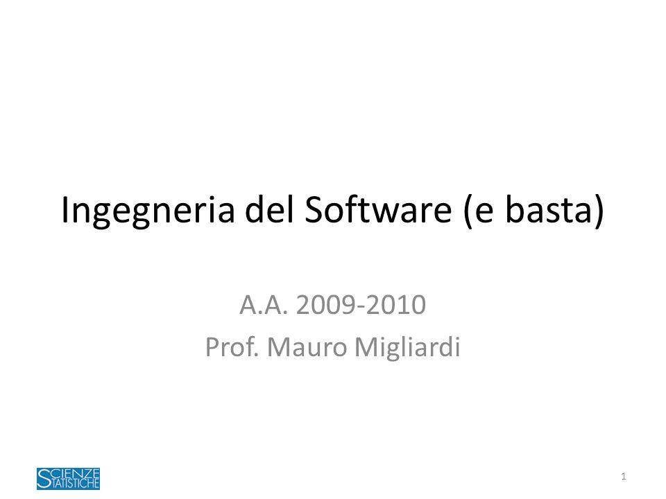1 Ingegneria del Software (e basta) A.A. 2009-2010 Prof. Mauro Migliardi