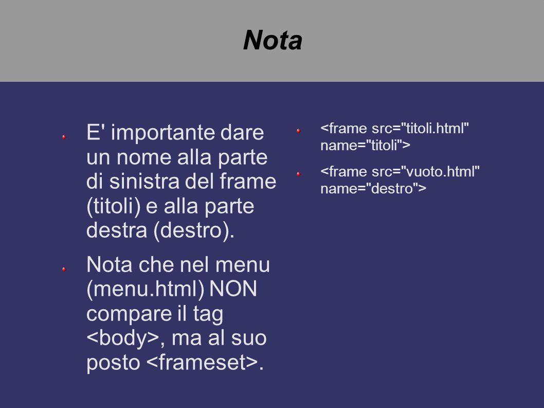 Impostazione della Pagina Per ottenere l effetto voluto comincio a progettare menu.html, per definire la divisione in 2 frame, in colonne, 30 % la colonna di sinistra (quella con il menù) e 70% quella di destra (che conterrà le pagine scelte cliccando sul menù di sinistra).